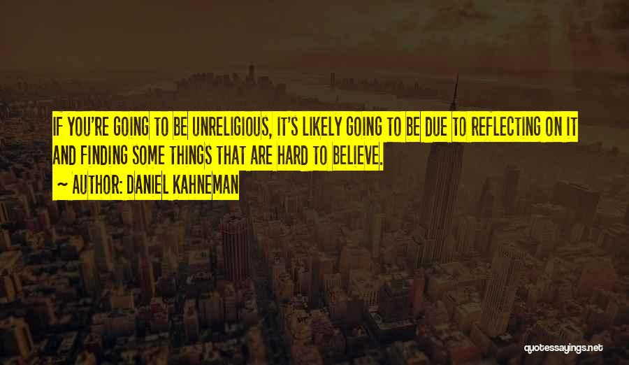 Finding It Hard To Believe Quotes By Daniel Kahneman