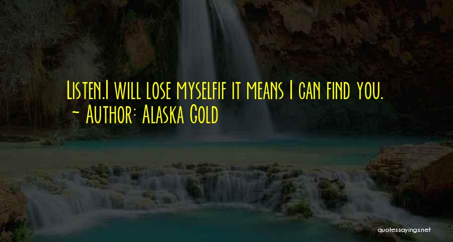 Finding Love Quotes By Alaska Gold