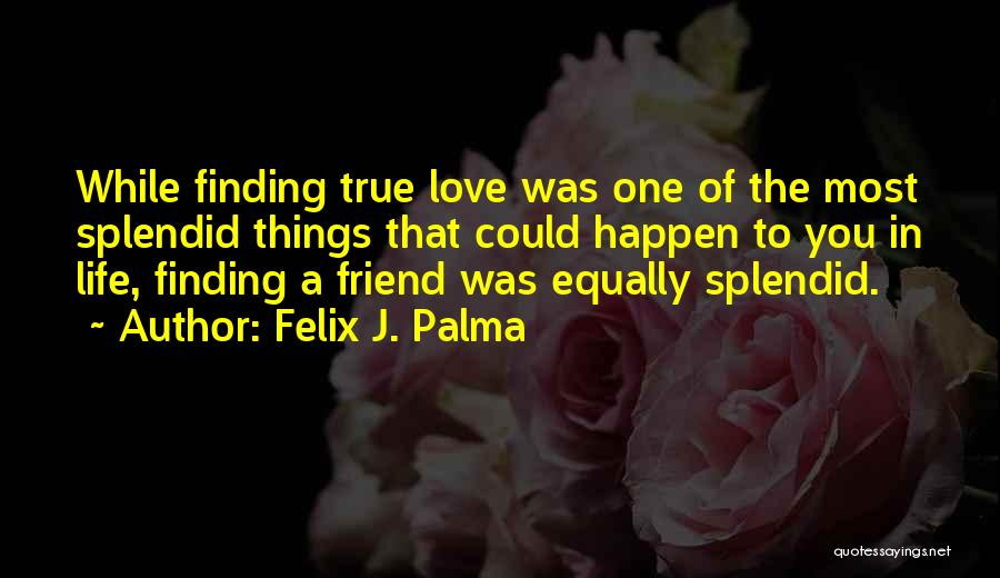 Finding Love Quotes By Felix J. Palma