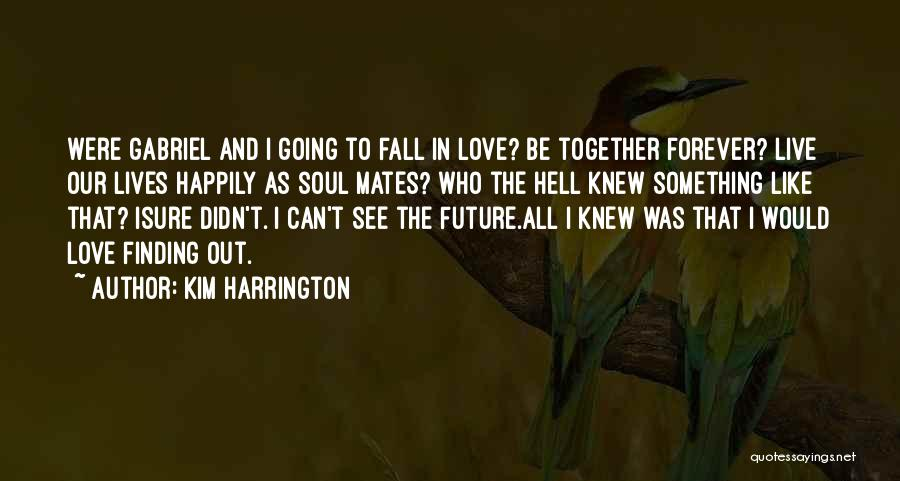 Finding Love Quotes By Kim Harrington