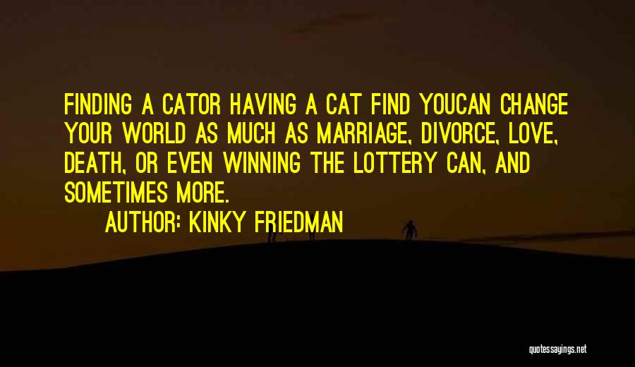 Finding Love Quotes By Kinky Friedman
