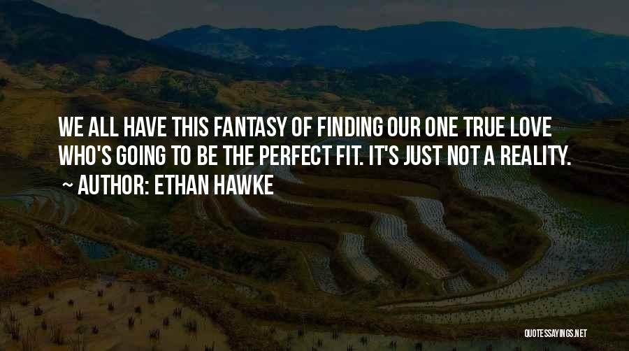 Finding My True Love Quotes By Ethan Hawke