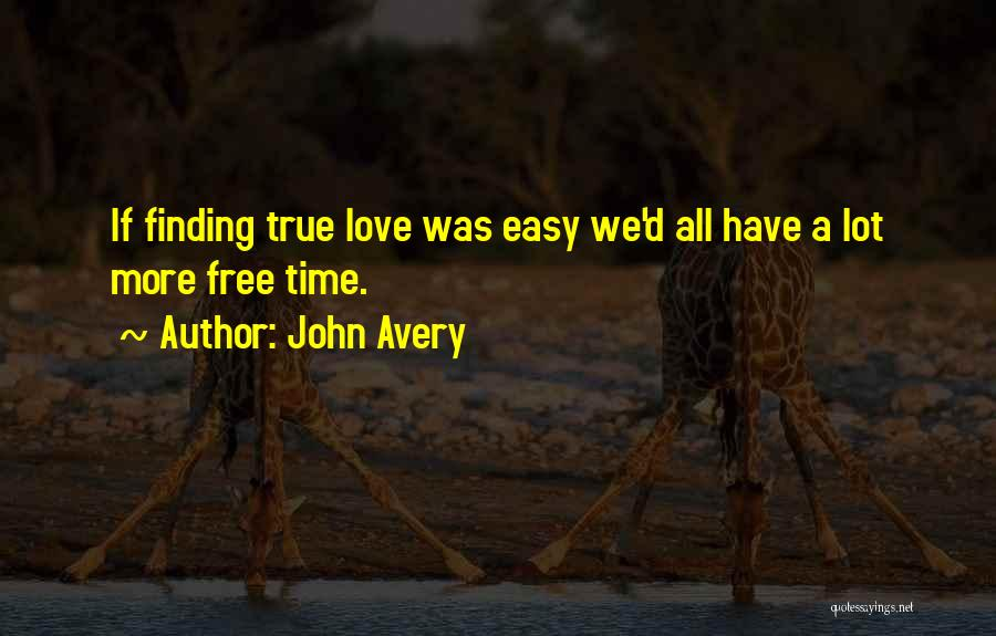 Finding My True Love Quotes By John Avery
