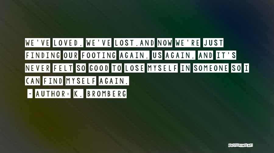 Finding Someone Again Quotes By K. Bromberg