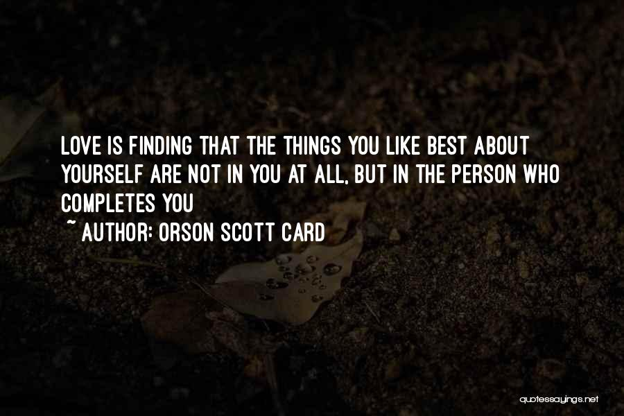 Finding Someone Who Completes You Quotes By Orson Scott Card