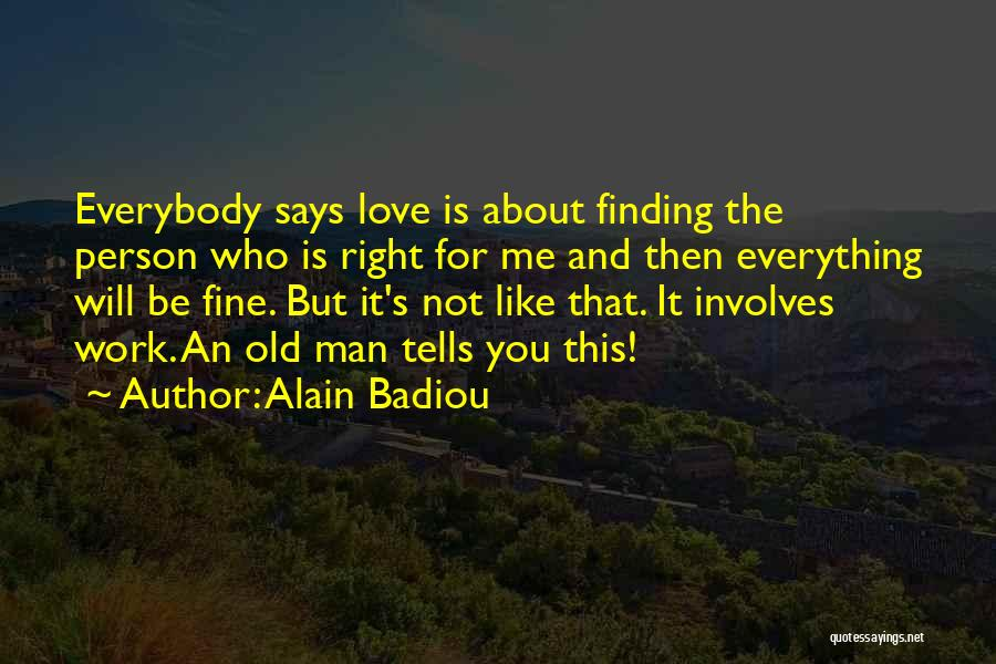 Finding The Right Man For Me Quotes By Alain Badiou