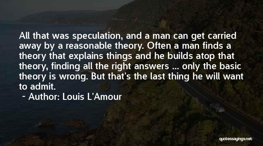 Finding The Right Man For Me Quotes By Louis L'Amour