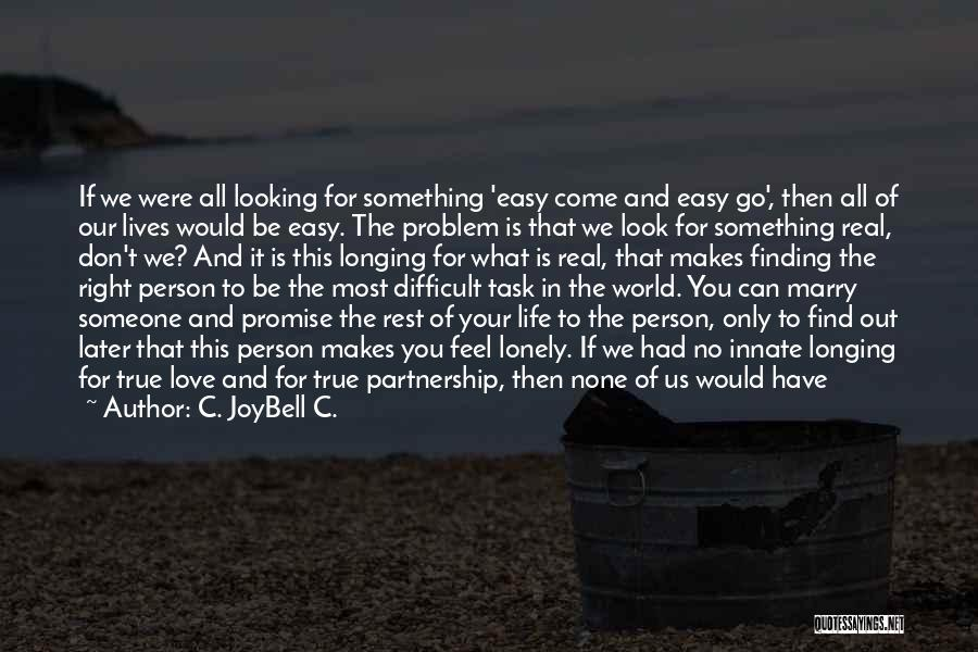 Finding The Right Person Quotes By C. JoyBell C.