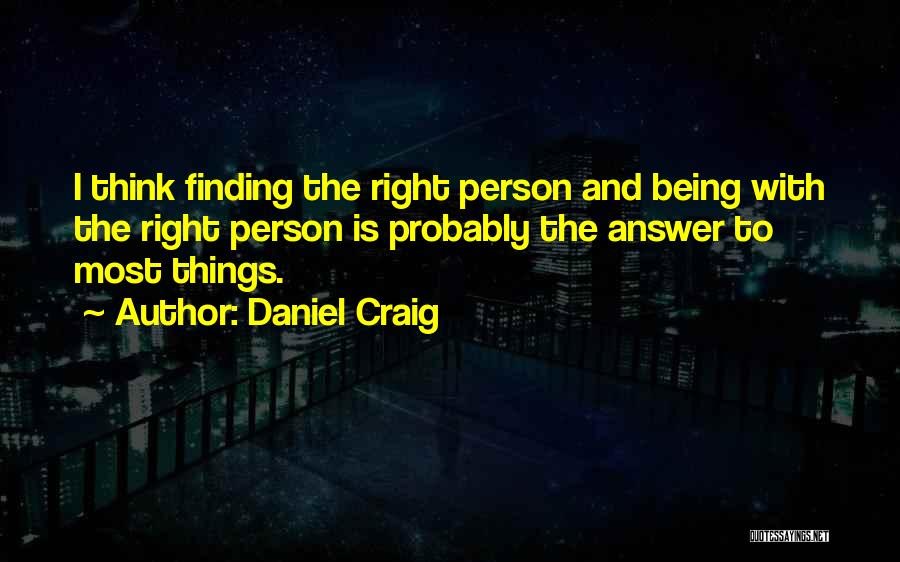 Finding The Right Person Quotes By Daniel Craig