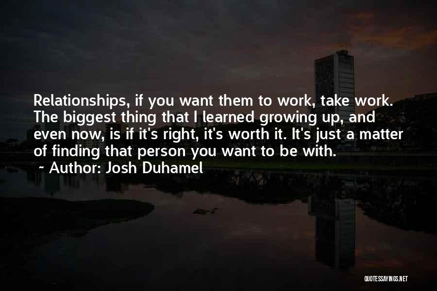 Finding The Right Person Quotes By Josh Duhamel