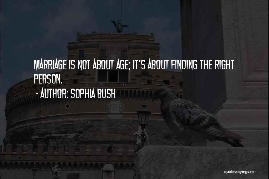 Finding The Right Person Quotes By Sophia Bush