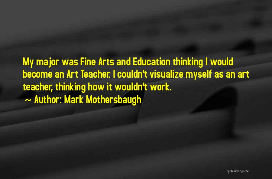 Fine Arts Education Quotes By Mark Mothersbaugh