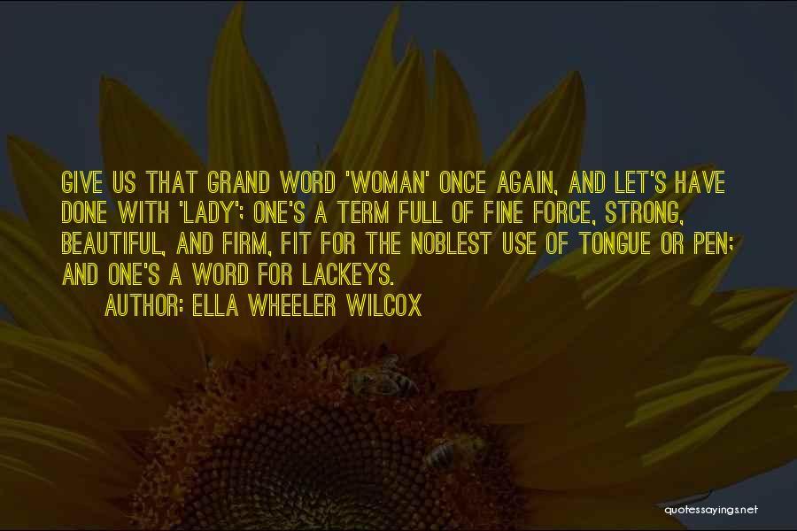 Fine Lady Quotes By Ella Wheeler Wilcox
