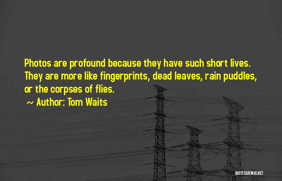Fingerprints Life Quotes By Tom Waits