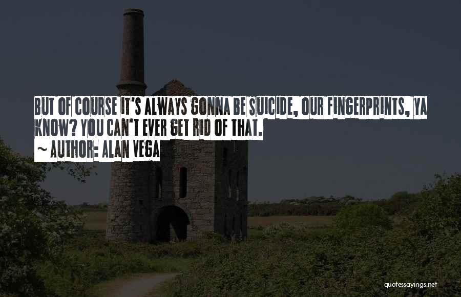 Fingerprints Quotes By Alan Vega