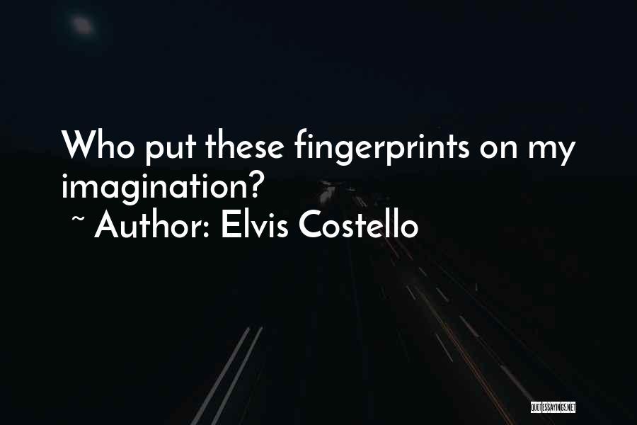 Fingerprints Quotes By Elvis Costello