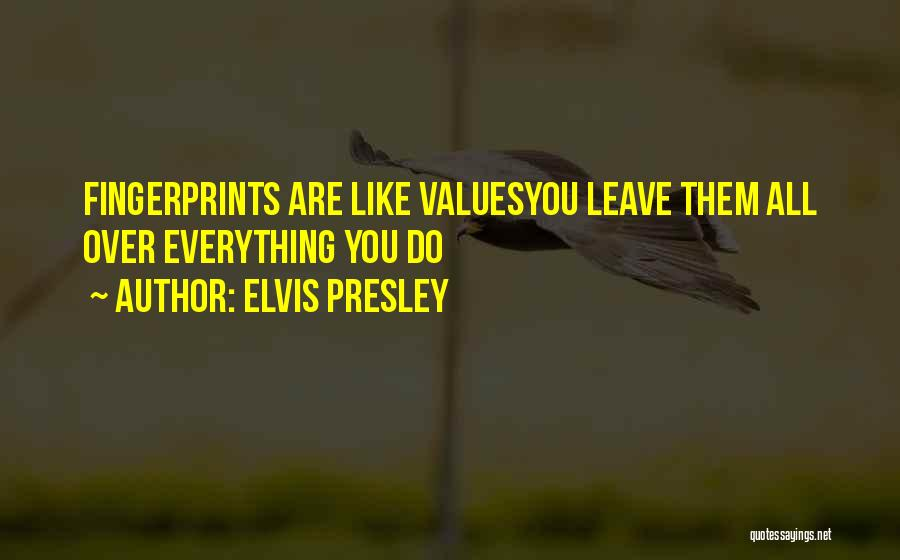 Fingerprints Quotes By Elvis Presley