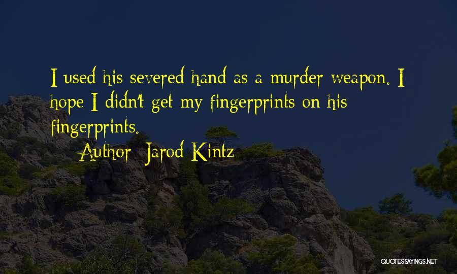 Fingerprints Quotes By Jarod Kintz