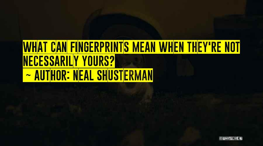 Fingerprints Quotes By Neal Shusterman