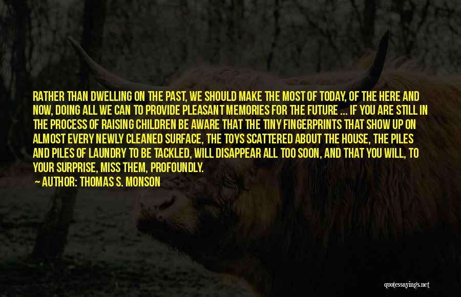 Fingerprints Quotes By Thomas S. Monson