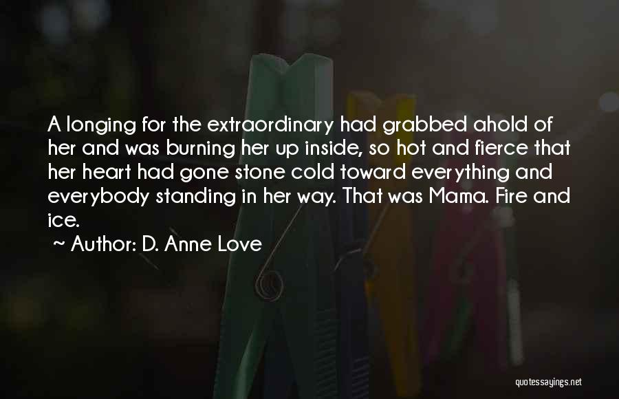 Fire And Ice Quotes By D. Anne Love