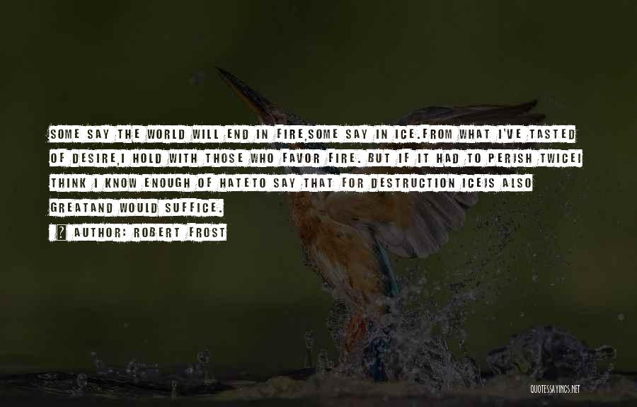 Fire And Ice Quotes By Robert Frost