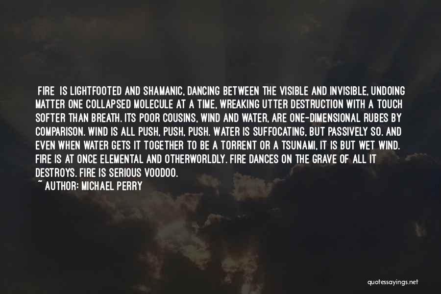 Fire And Water Quotes By Michael Perry