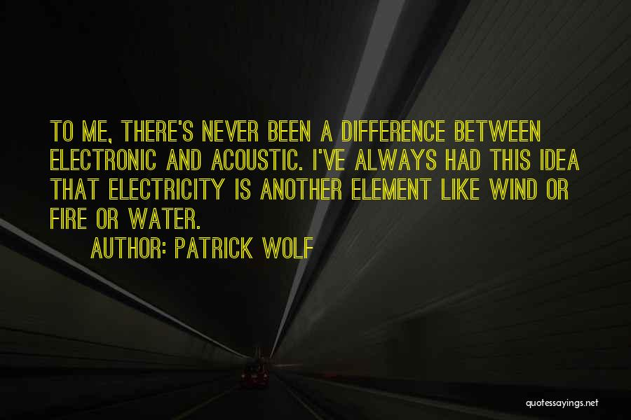 Fire And Water Quotes By Patrick Wolf