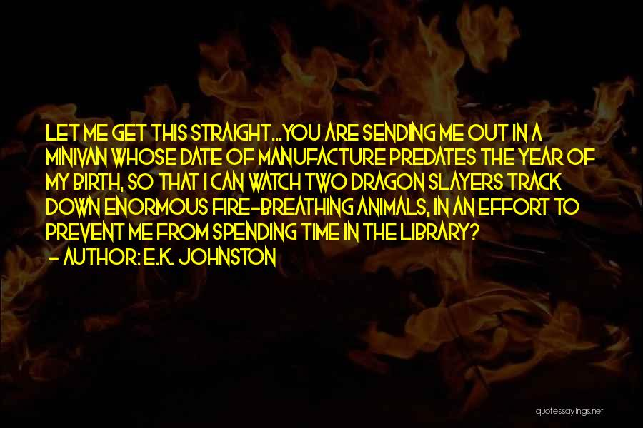 Fire Breathing Dragon Quotes By E.K. Johnston