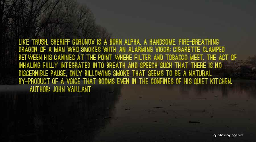Fire Breathing Dragon Quotes By John Vaillant