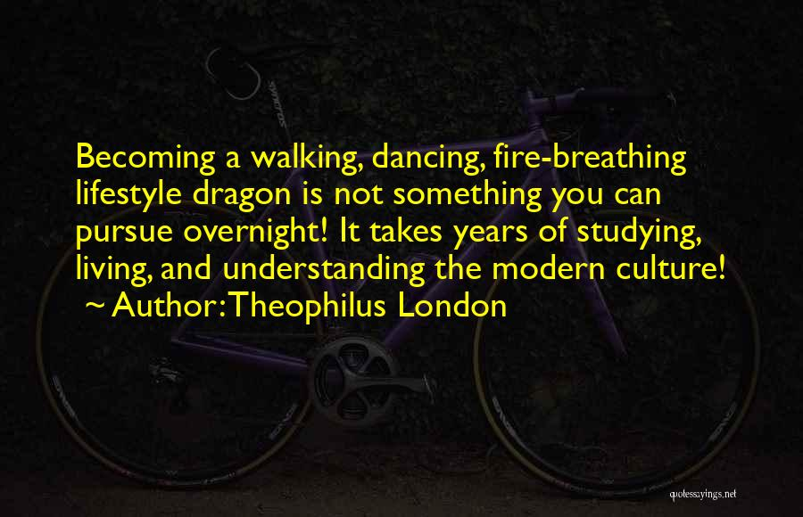 Fire Breathing Dragon Quotes By Theophilus London