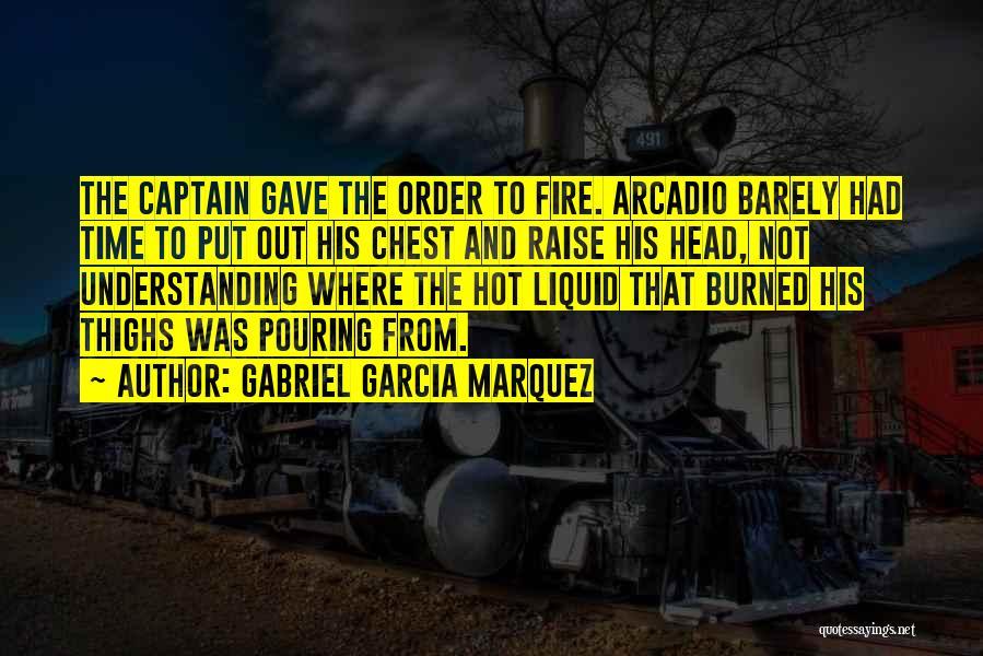 Fire Captain Quotes By Gabriel Garcia Marquez