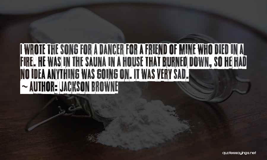 Fire Dancer Quotes By Jackson Browne