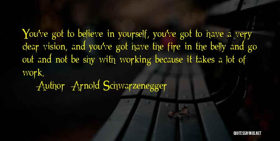 Fire In My Belly Quotes By Arnold Schwarzenegger