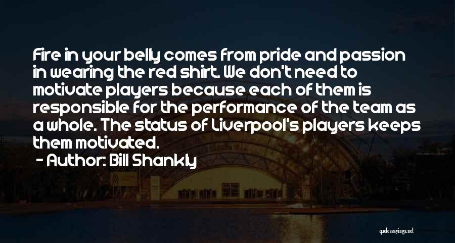 Fire In My Belly Quotes By Bill Shankly