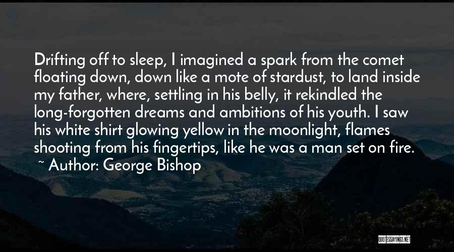Fire In My Belly Quotes By George Bishop