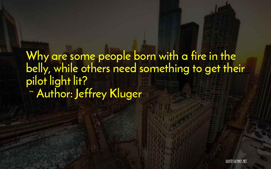Fire In My Belly Quotes By Jeffrey Kluger