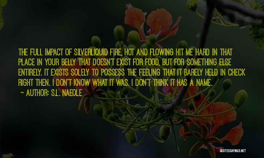 Fire In My Belly Quotes By S.L. Naeole