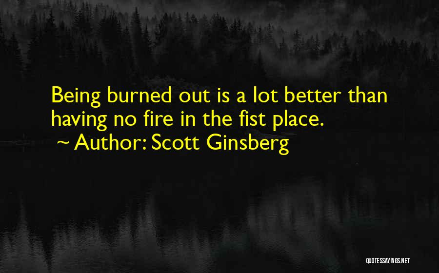 Fire In My Belly Quotes By Scott Ginsberg