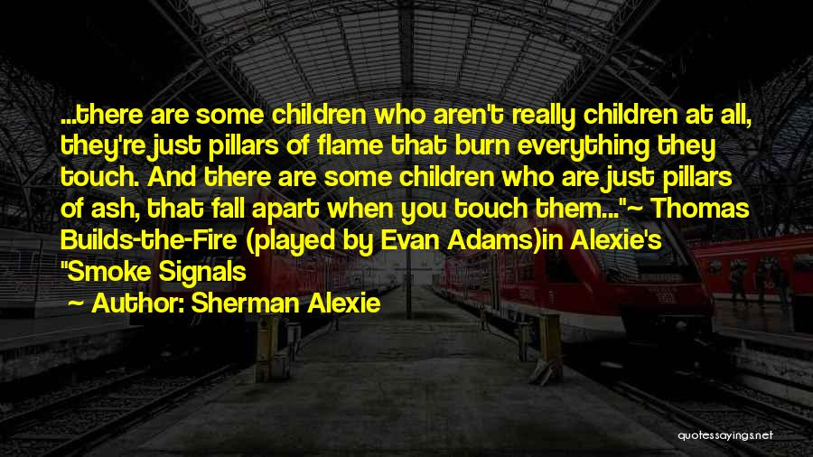 Fire In Things Fall Apart Quotes By Sherman Alexie