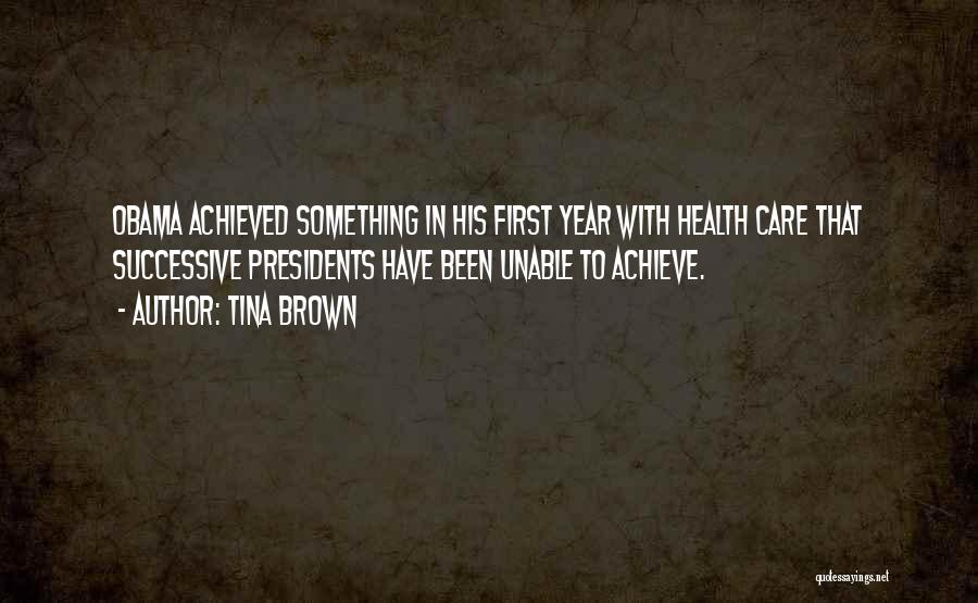 First 5 Presidents Quotes By Tina Brown