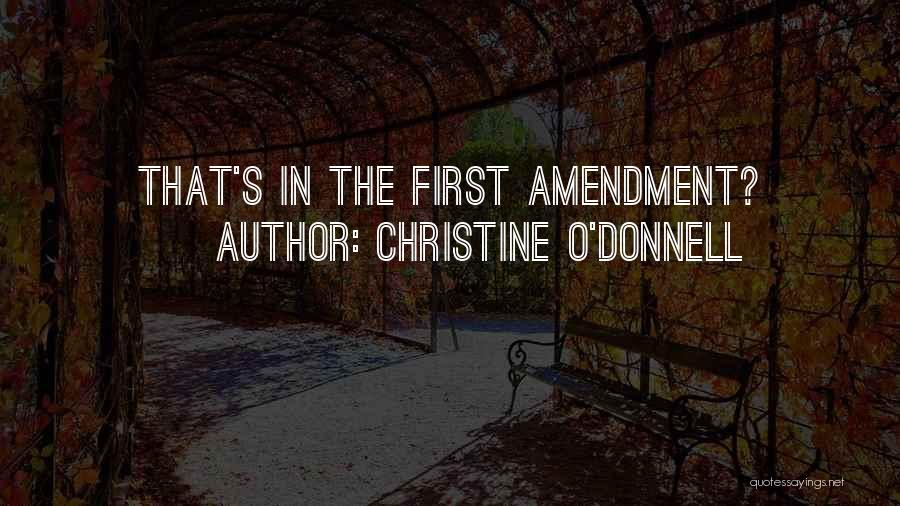 First Amendments Quotes By Christine O'Donnell