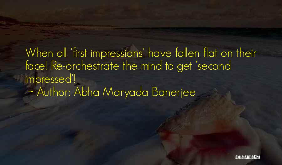 First Impressions Quotes By Abha Maryada Banerjee