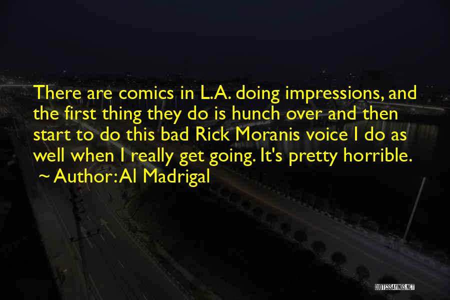 First Impressions Quotes By Al Madrigal