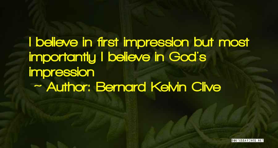 First Impressions Quotes By Bernard Kelvin Clive