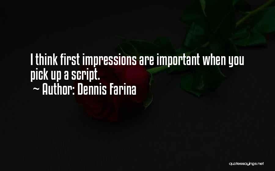 First Impressions Quotes By Dennis Farina