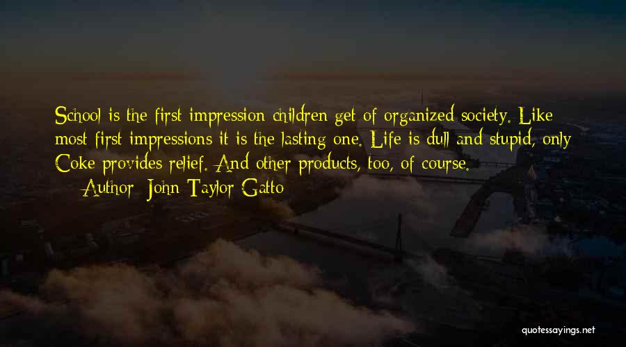 First Impressions Quotes By John Taylor Gatto