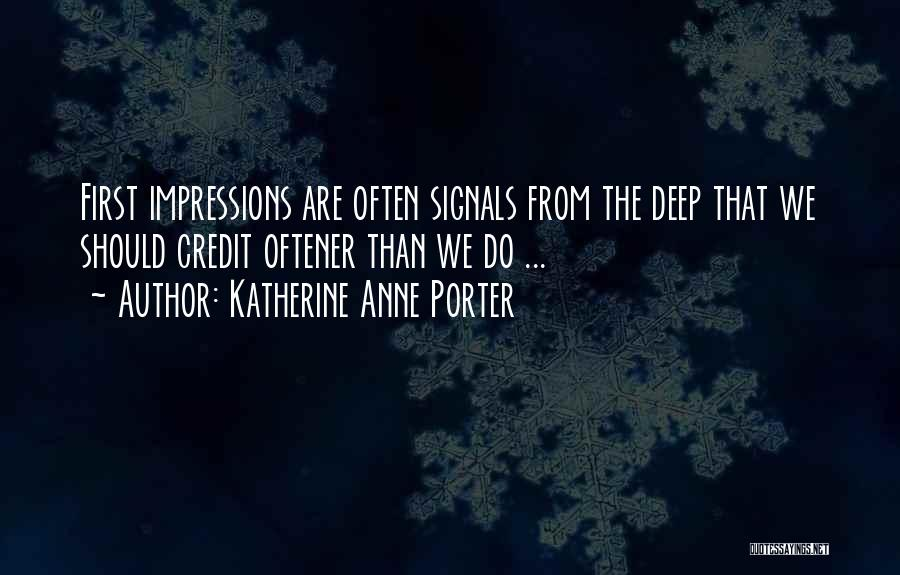 First Impressions Quotes By Katherine Anne Porter