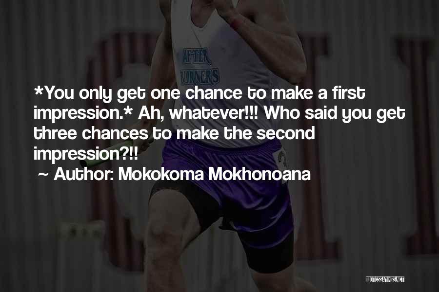 First Impressions Quotes By Mokokoma Mokhonoana