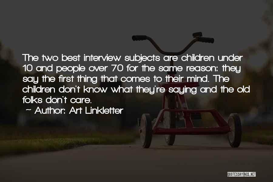 First Interview Quotes By Art Linkletter